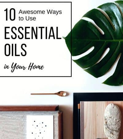 10 Awesome Ways to Use Essential Oils in Your Home