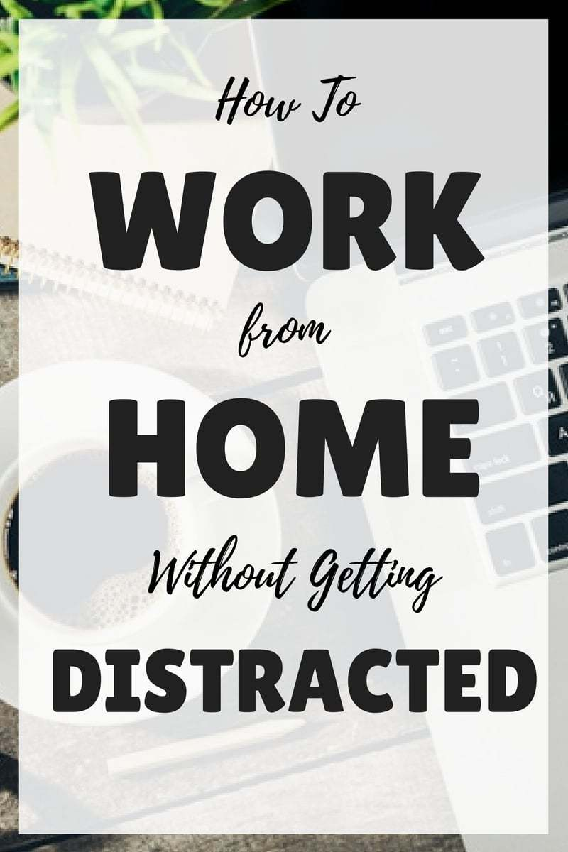 How to Work from Home without Getting Distracted