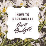How to Redecorate On a Budget