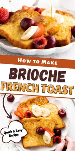 Reads: How to Make Brioche French Toast; Quick & Easy recipe. Top image shows side view of finished french toast on plate with fresh fruit and bottom image shows top down view of plated french toast, with a hand reaching out to grab the plate